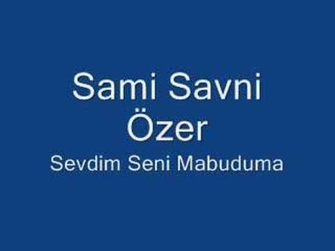 Sami Savni Özer - Sevdim Seni Mabuduma - YouTube