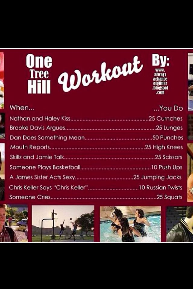 One tree hill workout. I should've started doing this before I got to Season 4 on Netflix..sheesh I'd be in shape that's for sure!