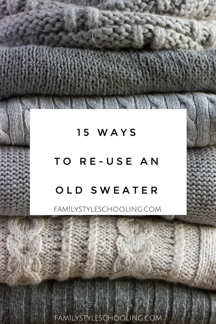15 Ways to Re use an Old Sweater Family Style Schooling