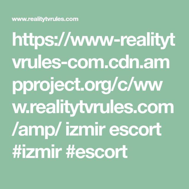 https://www-realitytvrules-com.cdn.ampproject.org/c/www.realitytvrules.com/amp/  izmir escort  #izmir #escort