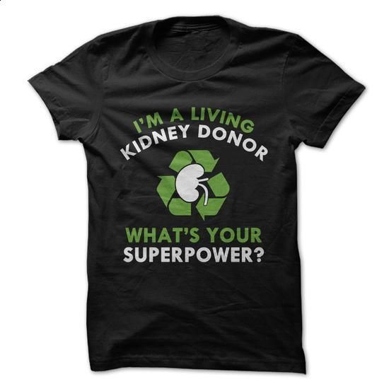 Im a Living Kidney Donor Whats your superpower - #tshirt recycle #sweatshirt embroidery. SIMILAR ITEMS => https://www.sunfrog.com/LifeStyle/Im-a-Living-Kidney-Donor-Whats-your-superpower.html?68278