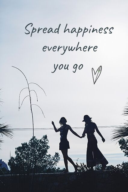 Spread happiness everywhere you go.