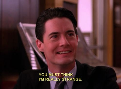 """You must think I'm really strange."" ~  Twin Peaks  (This is perfect for my Tablet's lock screen.)"