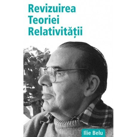 Revizuirea Teoriei Relativitatii (ed. tiparita)