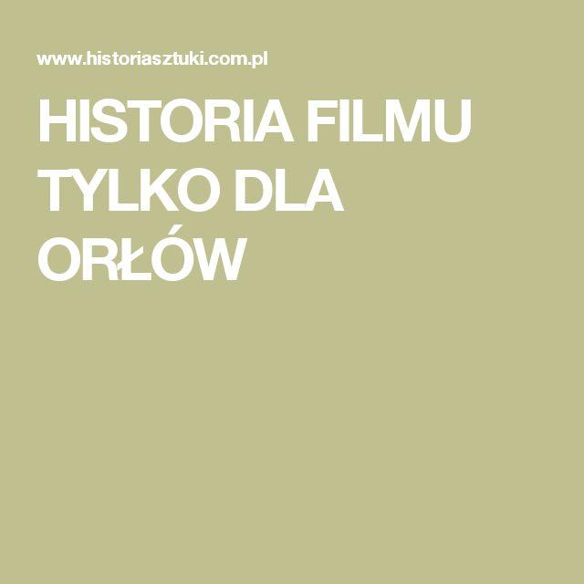 HISTORIA FILMU TYLKO DLA ORŁÓW