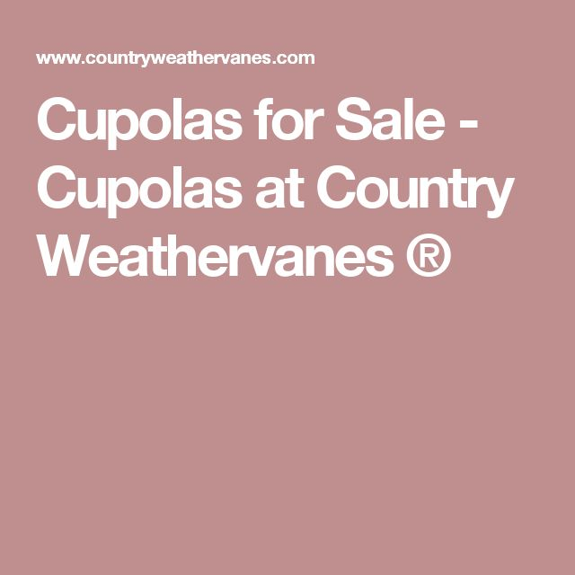 Cupolas for Sale - Cupolas at Country Weathervanes ®