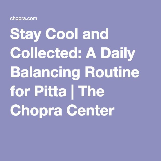 Stay Cool and Collected: A Daily Balancing Routine for Pitta | The Chopra Center