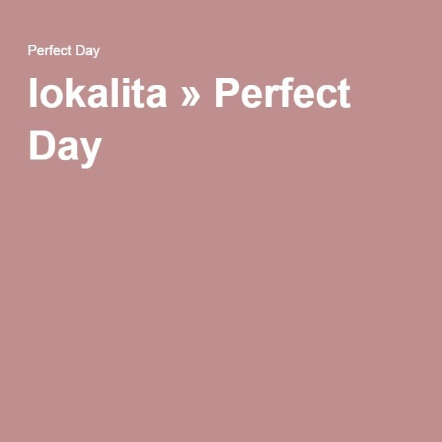 lokalita » Perfect Day