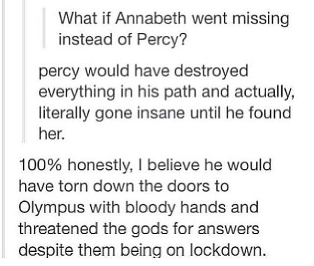 it was probably a good thing Percy went missing instead of Annabeth. Maybe Hera planned it that way so Olympus wouldn't be destroyed. They couldn't afford Percy to turn against them