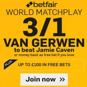 Betfair promotion codes for Van Gerwen in the World Match Play Darts. Get 3/1 Van Gerwen to beat Jamie Caven In World Match Play Darts plus money back if you lose plus £100 Free Bet Bundle. No risk no lose bet for the World Matchplay Darts bet on Van Gerwen. Place your first bet  at the current Sportsbook price and get enhanced odds plus £100 and money back if you lose. Get the latest free bets with the best Betfair promotion codes for free darts bets and bonuses. New customers claim a free…