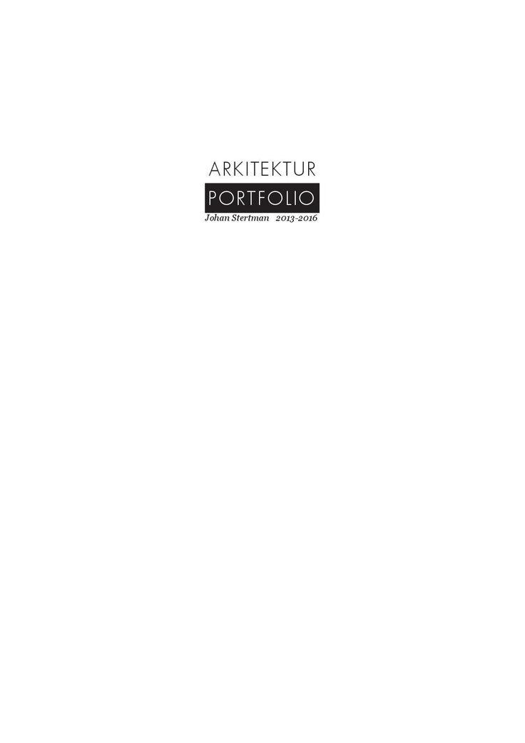 // PORTFOLIO  JOHAN STERTMAN //  Arkitektur Portfolio LTH - Lund School of Architecture johanstertman@gmail.com
