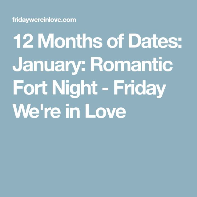 12 Months of Dates: January: Romantic Fort Night - Friday We're in Love