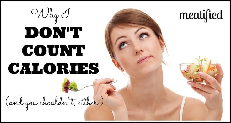 Counting Calories: Why I Don't (and You Shouldn't, Either) - meatified