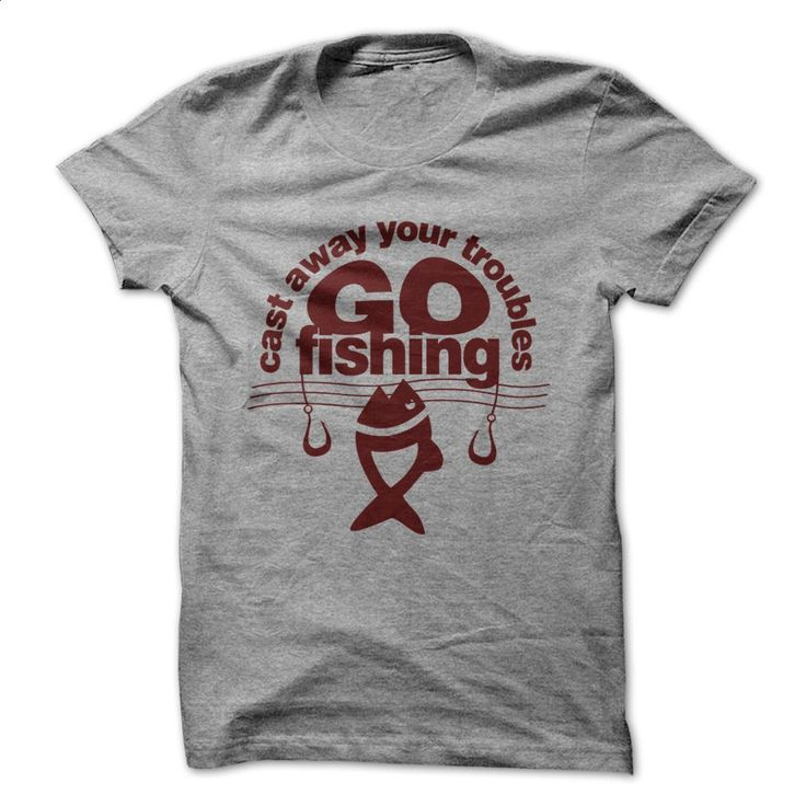 Cast away your troubles go fishing T Shirts, Hoodies, Sweatshirts - #hoodies for women #hoodie jacket. BUY NOW => https://www.sunfrog.com/No-Category/Cast-away-your-troubles-go-fishing-SportsGrey-35479498-Guys.html?60505