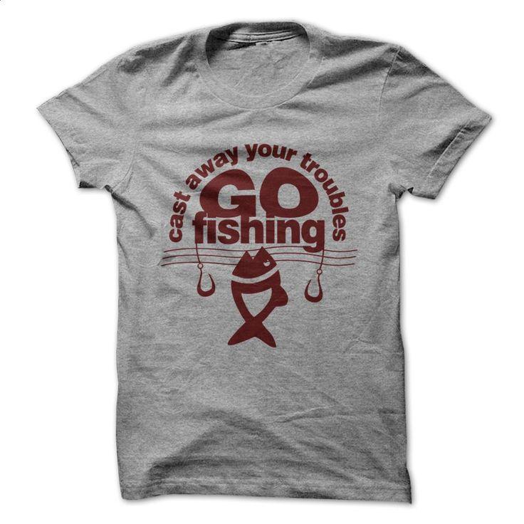 Cast away your troubles go fishing T Shirts, Hoodies, Sweatshirts - #hoodies for women #hoodie jacket. BUY NOW => https://www.sunfrog.com/No-Category/Cast-away-your-troubles-go-fishing-SportsGrey-35479498-Guys.html?60505