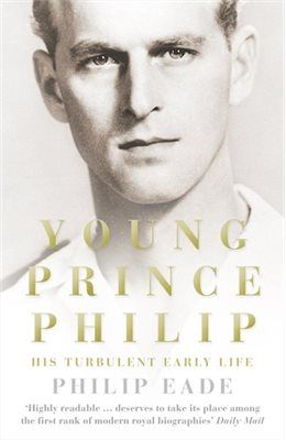 Book Young Prince Philip: His Turbulent Early Life by Philip Eade