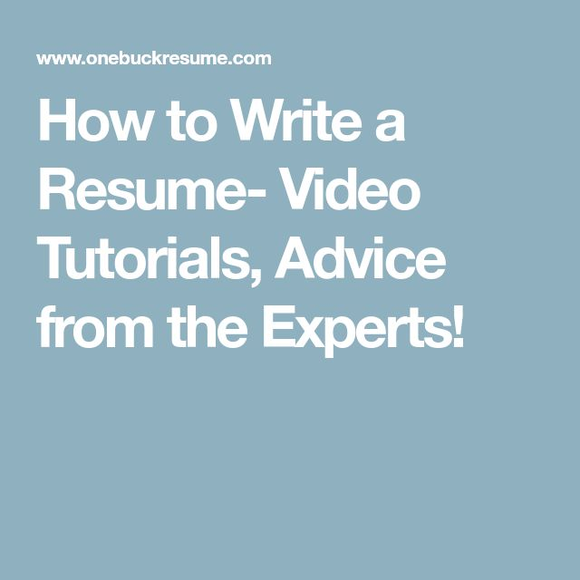 How to Write a Resume- Video Tutorials, Advice from the Experts!