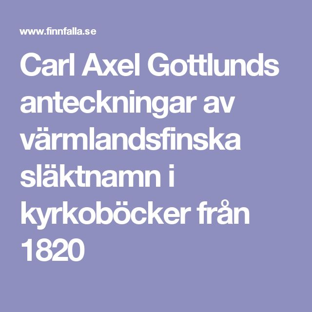 Carl Axel Gottlunds anteckningar av värmlandsfinska släktnamn i kyrkoböcker från 1820