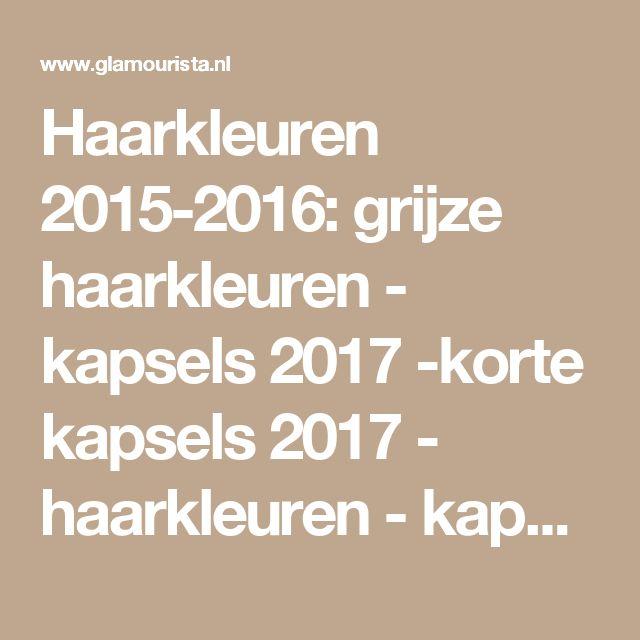Haarkleuren 2015-2016: grijze haarkleuren - kapsels 2017 -korte kapsels 2017 - haarkleuren - kapsels voor dames - mannenkapsels - kinderkapsels - communiekapsels - bruidskapsels 2017