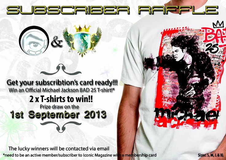 SUBSCRIBER RAFFLE-WIN ONE OF 2 OFFICIAL MICHAEL JACKSON BAD25 T-SHIRTS! How? Very simple, Iconic Magazine & King of Shop will draw 2 numbers from the active Iconic Magazine subscribers list. This number can be found on your member card. Easy, isn't it? Subscribe before 30th August 2013 - 5pm GMT at www.king-of-shop.com