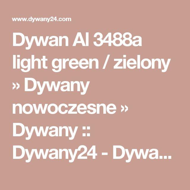 Dywan Al 3488a light green / zielony   »  Dywany nowoczesne  » Dywany  :: Dywany24 - Dywan to komfort i wygoda! Sklep Internetowy i Salon - Wrocław