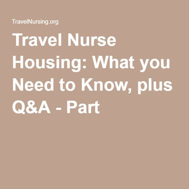 Travel Nurse Housing: What you Need to Know, plus Q&A - Part 3