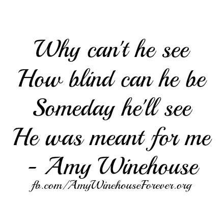 Amy Winehouse Quote. He'll see someday. And by then, even now, it's too late.