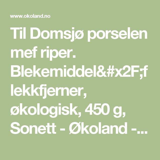Til Domsjø porselen mef riper. Blekemiddel/flekkfjerner, økologisk, 450 g, Sonett - Økoland - økologisk nettbutikk