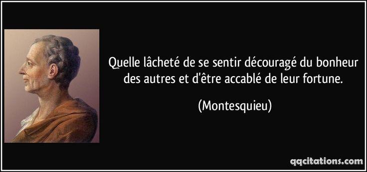 Quelle lâcheté de se sentir découragé du bonheur des autres et d'être accablé de leur fortune. - Montesquieu