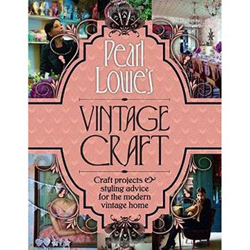 Pearl Lowes Vintage Craft 50 Craft Projects and Home Styling Advice