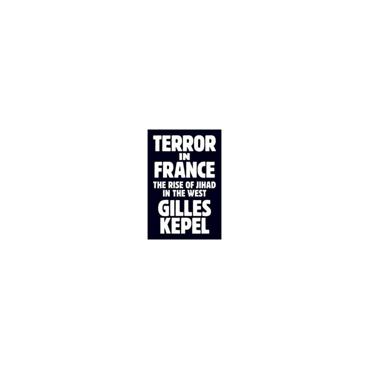 Terror in France : The Rise of Jihad in the West (Hardcover) (Gilles Kepel)