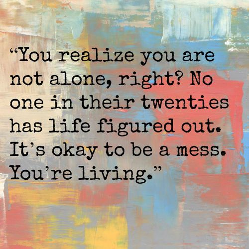 It's okay to be a mess. You're living.