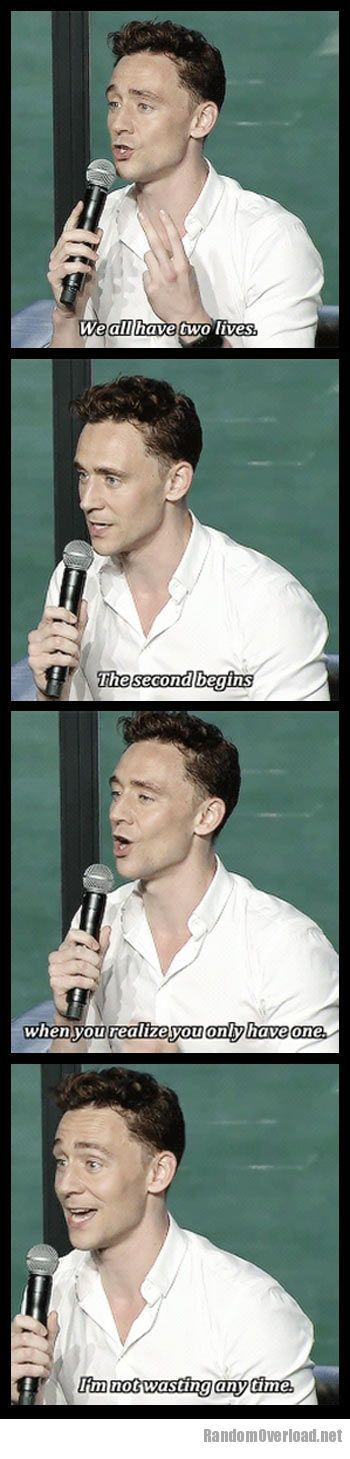 No, Tom Hiddleston isn't the inspiration behind any of my characters, but this QUOTE is certainly inspirational.