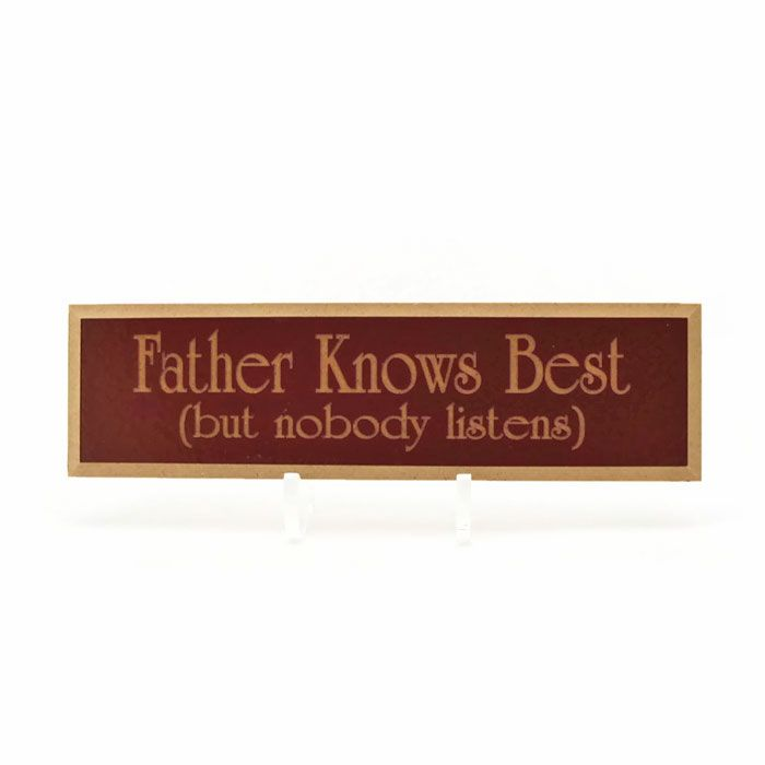 Father Knows Best | Wooden Sign by K D Rooster  http://bit.ly/2iab28Q  #walldecor #homedecor #desksigns #woodsigns #sayings #wallquotes #funnysigns #woodensigns #fathersday