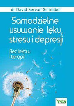 Samodzielne usuwanie lęku stresu i depresji. Bez leków i terpii-Servan-Schreiber David