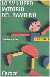 Amazon.it: Lo sviluppo motorio del bambino - Stefania Zoia - Libri