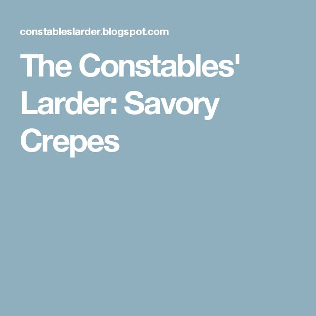 The Constables' Larder: Savory Crepes
