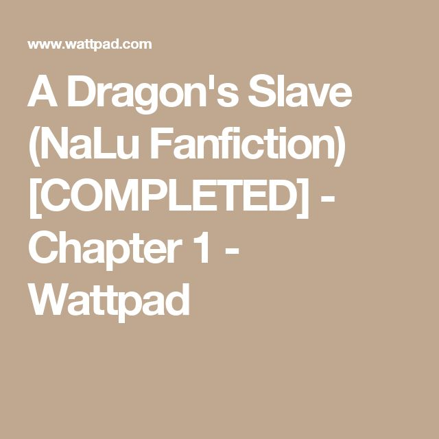 A Dragon's Slave (NaLu Fanfiction) [COMPLETED] - Chapter 1 - Wattpad