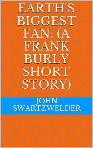 Product review for Earth's Biggest Fan: (A Frank Burly Short Story) -  Reviews of Earth's Biggest Fan: (A Frank Burly Short Story). Buy Earth's Biggest Fan: (A Frank Burly Short Story): Read 1 Kindle Store Reviews -. Buy online at BestsellerOutlets Products Reviews website.  -  http://www.bestselleroutlet.net/product-review-for-earths-biggest-fan-a-frank-burly-short-story/