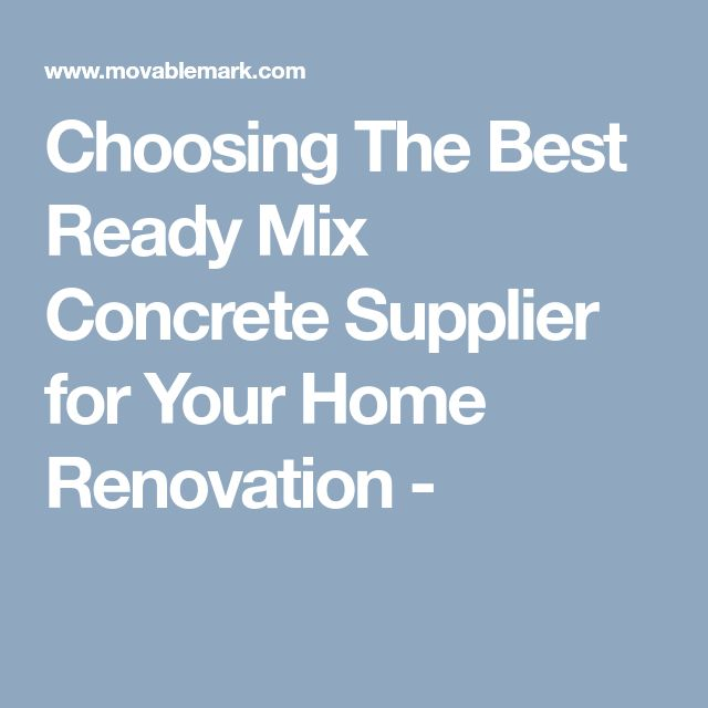 Choosing The Best Ready Mix Concrete Supplier for Your Home Renovation -