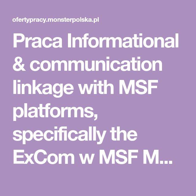 Praca Informational & communication linkage with MSF platforms, specifically the ExCom w MSF Médecins Sans Frontières - Ärzte ohne Grenzen | MonsterPolska.pl