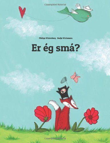Er ég smá?: Children's Picture Book (Icelandic Edition): Philipp Winterberg, Nadja Wichmann: 9781499379679: Amazon.com: Books