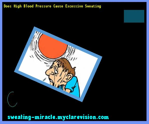 Does High Blood Pressure Cause Excessive Sweating 085406 - Your Body to Stop Excessive Sweating In 48 Hours - Guaranteed!