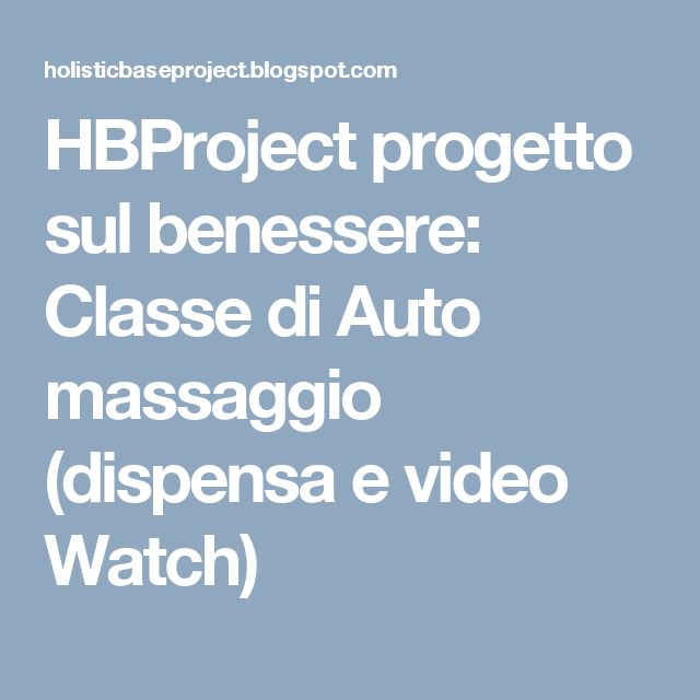 HBProject progetto sul benessere: Classe di Auto massaggio (dispensa e video Watch)