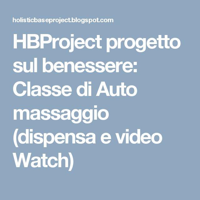 HBProject progetto sul benessere: Classe di Auto massaggio (dispensa e video Watch)