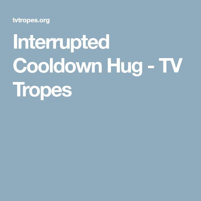 Interrupted Cooldown Hug - TV Tropes