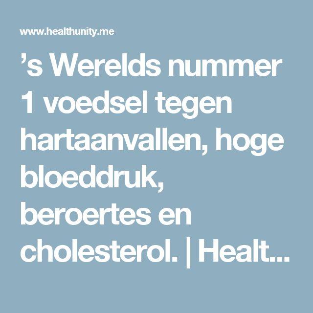 's Werelds nummer 1 voedsel tegen hartaanvallen, hoge bloeddruk, beroertes en cholesterol. | Health Unity