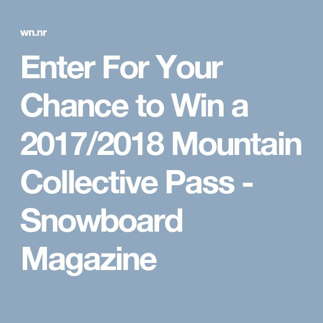 Enter For Your Chance to Win a 2017/2018 Mountain Collective Pass - Snowboard Magazine