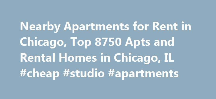 Nearby Apartments for Rent in Chicago, Top 8750 Apts and Rental Homes in Chicago, IL #cheap #studio #apartments http://apartments.remmont.com/nearby-apartments-for-rent-in-chicago-top-8750-apts-and-rental-homes-in-chicago-il-cheap-studio-apartments/  #apartments for rent in chicago # Chicago, IL Apartments and Homes for Rent Moving To: XX address The cost calculator is intended to provide a ballpark estimate for information purposes only and is not to be considered an actual quote of your…