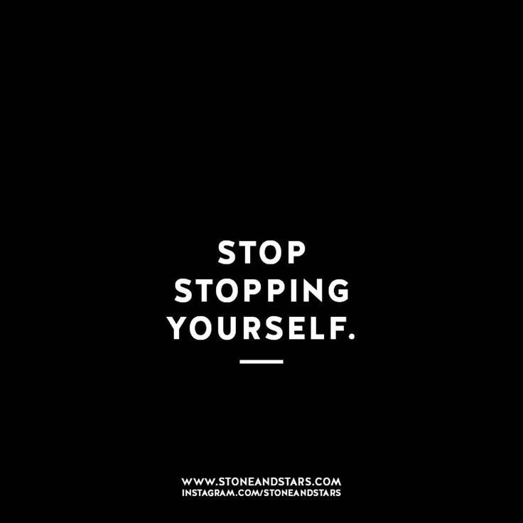 Stop Stopping Yourself Words Quotes Great Inspirational Quotes Words